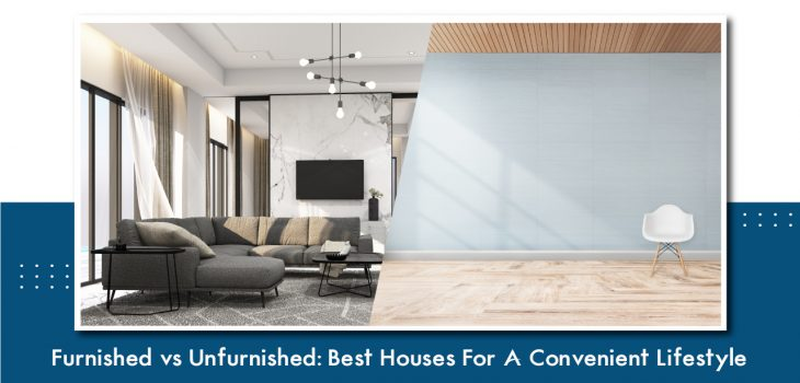 Furnished vs Unfurnished: Best Houses For A Convenient Lifestyle