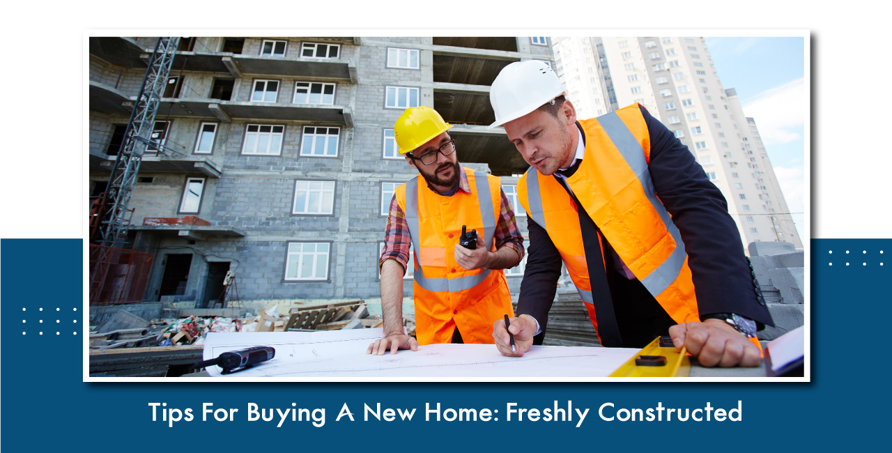 Tips For Buying A New Home: Freshly Constructed