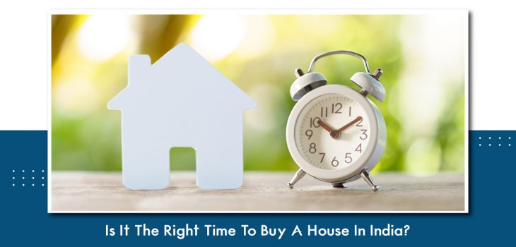Is It The Right Time To Buy A House In India?