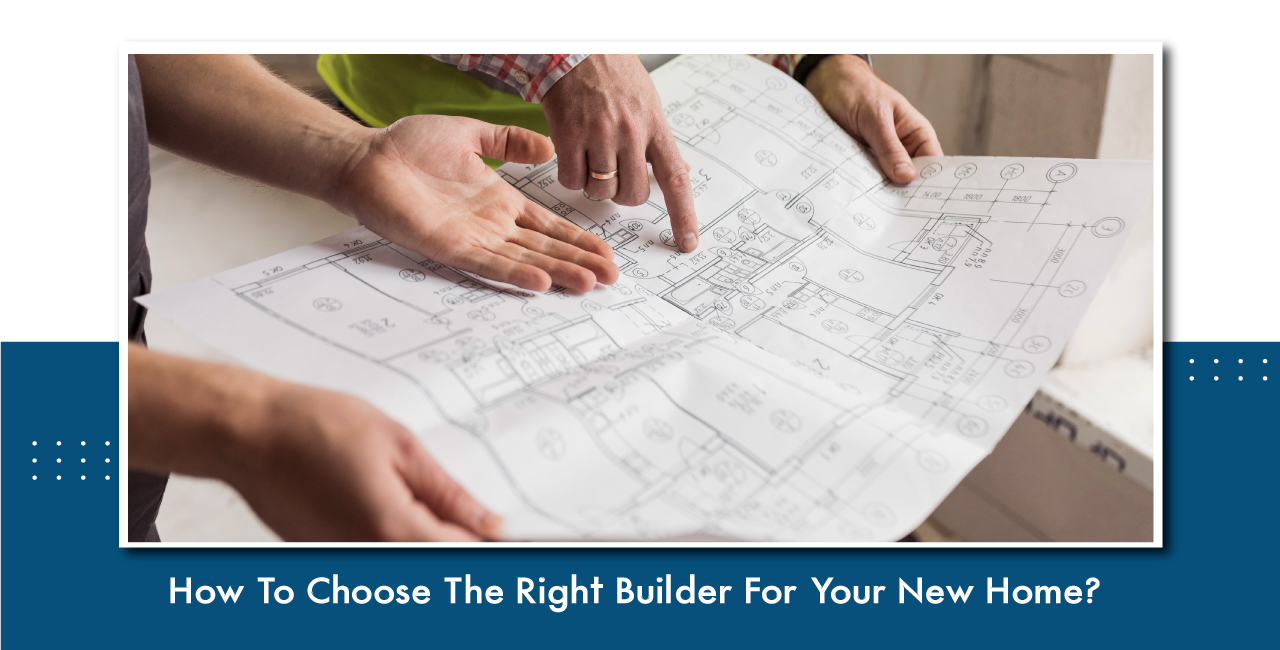 How To Choose The Right Builder For Your New Home?