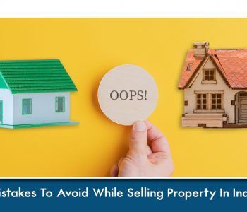 Mistakes to Avoid While Selling Property In India