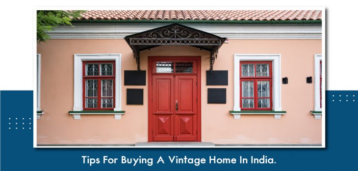 Tips For Buying A Vintage Home In India