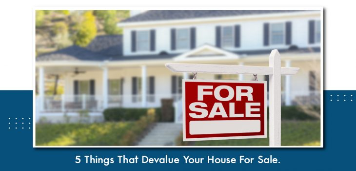 5 Things That Devalue Your House For Sale