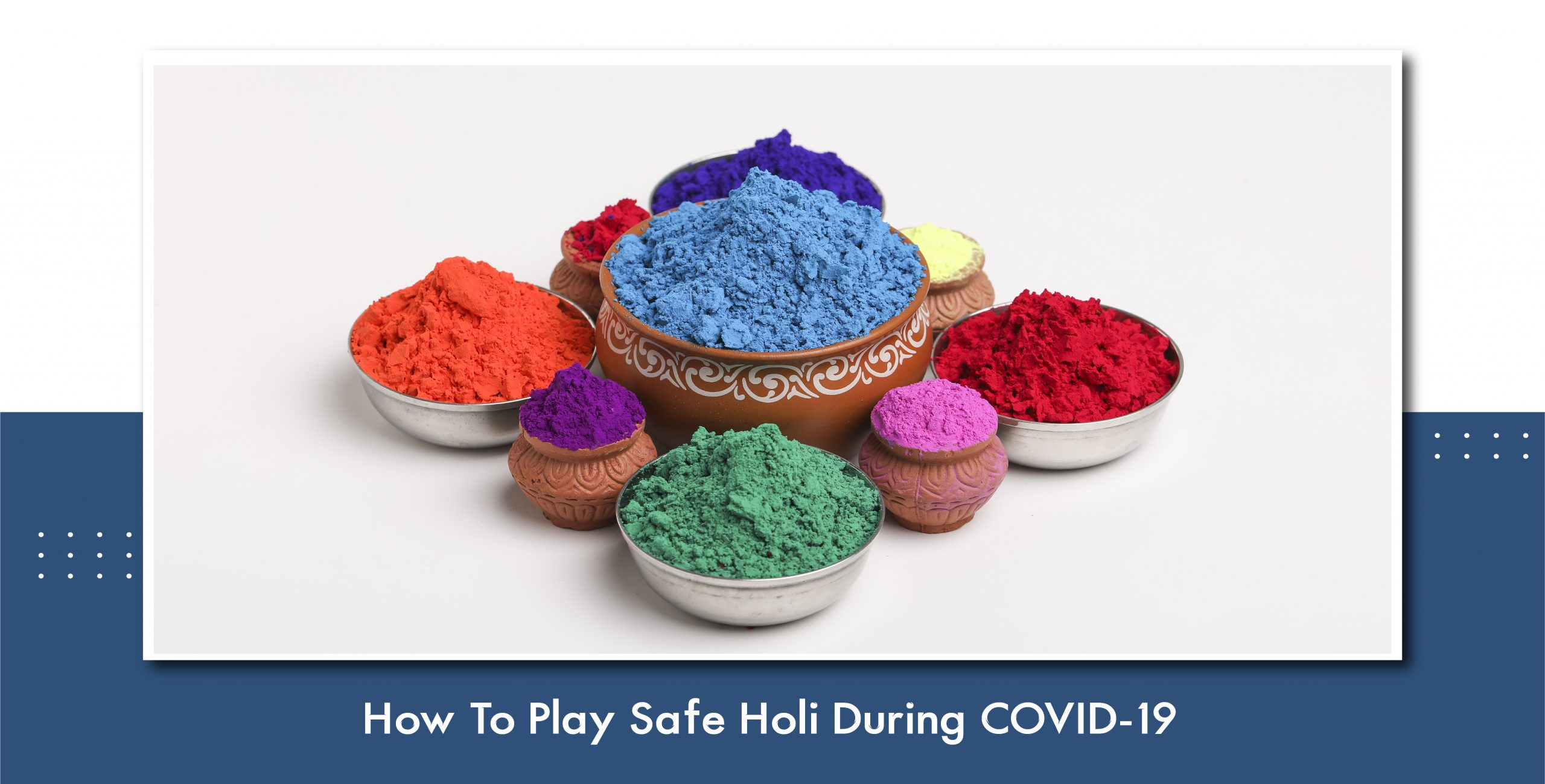 How To Play Safe Holi During COVID-19
