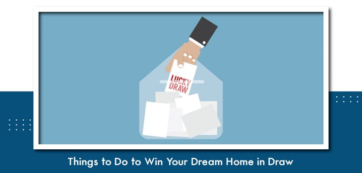 Things to do to win your dream home in draw