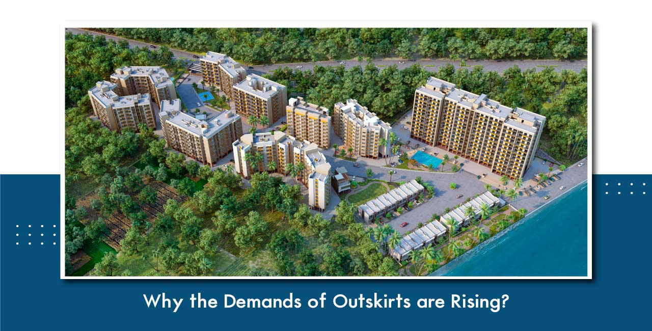 Why the demands of Outskirts are rising?