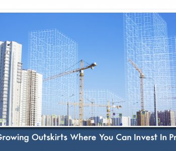 Top 5 Growing Outskirts where you can invest in property